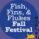 Fish, Fins, and Flukes Fall Festival