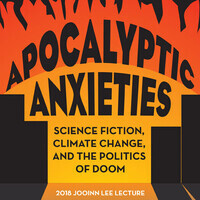 2018 Jooinn Lee Lecture: Apocalyptic Anxieties: Science Fiction, Climate Change, and the Politics of Doom, with Sean Parson