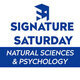 Signature Saturday with the Natural Sciences & Psychology Department