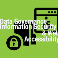 Data Governance, Information Security, Web Accessibility Briefing