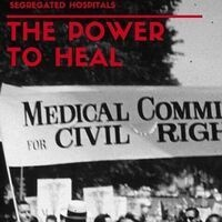 "Special Screening of the Documentary ""The Power to Heal: Transforming America's Segregated Hospitals"""