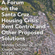 A Forum on the Santa Cruz Housing Crisis: Rent Control and Other Proposed Solutions