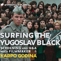 DOC TALK: SURFING THE YUGOSLAV BLACK WAVE Screening of short works and Q&A with filmmaker KARPO GODINA
