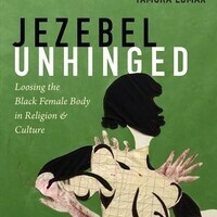 Literary Saturdays: Jezebel Unhinged: Loosing the Black Female Body in Religion and Culture