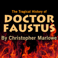 THE TRAGICAL HISTORY OF DOCTOR FAUSTUS, a play by Christopher Marlowe
