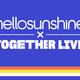 Hello Sunshine x Together Live