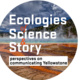 Ecologies of Science & Story: Perspectives on Communicating Yellowstone