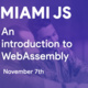 MiamiJS Meetup - An Introduction to WebAssembly