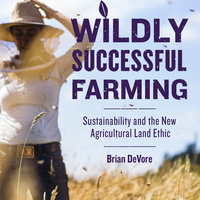 "A ""Wildly Successful Farming: Sustainability and the New Agricultural Land Ethic"" book discussion event with author Brian DeVore and farmer Bryan Simon."