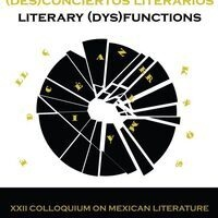 "22nd Colloquium on Mexican Literature: ""Literary (Dys)functions"""