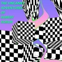 THE UNCANNY ADVENTURES OF ROBERT ROBUR