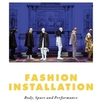 Fashion Installation: Body, Performance, Scene, Show, and Air