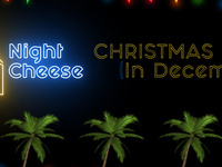 Night Cheese: Christmas in July (In December)