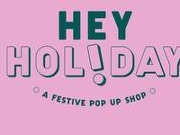 Hey Holiday: A Festive Pop Up Shop