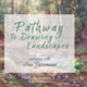 Pathways to Drawing Landscapes: a workshop with artist Ann Thiermann
