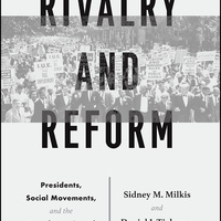 Rivalry and Reform: Presidents, Social Movements, & the Transformation of American Politics