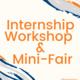 Internship Workshop and Mini-Fair