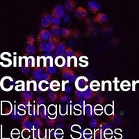 Simmons Comprehensive Cancer Center Distinguished Lecture Series