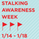 Stalking, it's not a compliment: A presentation and panel discussion