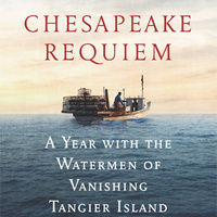 Chesapeake Requiem: A Year with the Watermen of Vanishing Tangier Island by Earl Swift