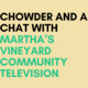 Chowder and a Chat: MVTV