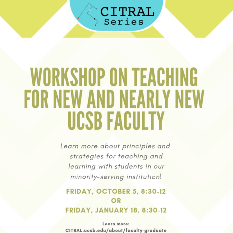 The CITRAL/Instructional Development Workshop on Teaching for New and Nearly New UCSB Faculty