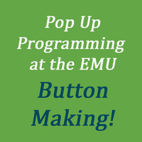 Button Making at the EMU