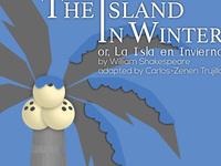 The Island in Winter or, La Isla en Invierno
