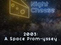 Night Cheese: 2003: A Space Prom-yssey