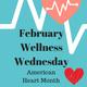 February Wellness Wednesday - American Heart Month