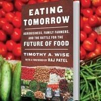 Book Launch: Eating Tomorrow with Timothy Wise, Vandana Shiva, Mark Bittman