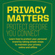 Privacy Matters: Protect Before You Connect