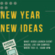 New Year, New Ideas!