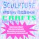 Sculpture: Open School Crafts
