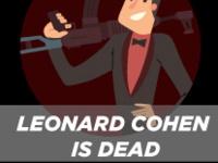 Leonard Cohen Is Dead