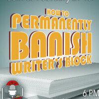 February 2019 Writing Show: How to Permanently Banish Writer's Block