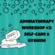 Aromatherapy Workshop #2: Self-Care & Hygiene (MMC)