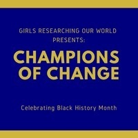 Girls Researching Our World (GROW) - Champions of Change