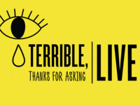 Terrible, Thanks For Asking Live