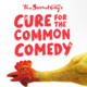 Cure for the common comedy