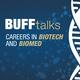 BuffTalks: Careers in Biotech & Biomed