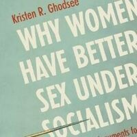 "Kristen Ghodsee, ""Capitalism between the sheets: sexual economics theory and the commodification of everyday intimacy"""