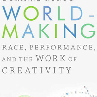 """""""Worldmaking: Race, Performance, and the Work of Creativity"""" by Dorinne Kondo; Book celebration and signing """"Worldmaking: Race, Performance, and the Work of Creativity"""" by Dorinne Kondo; Book celebration and signing"""