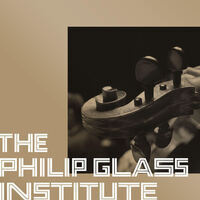 Philip Glass Institute presents: The Sonic World of the String Orchestra