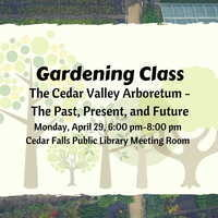 The Cedar Valley Arboretum - The Past, Present, and Future