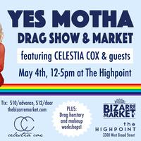 YES MOTHA! Drag Shows & Bizarre Market