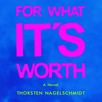 FOR WHAT IT'S WORTH: Reading with author Thorsten Nagelschmidt and translator Tim DeMarco
