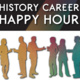 History Career Happy Hour