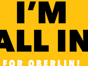 graphic design of black and white letters that state All in for Oberlin