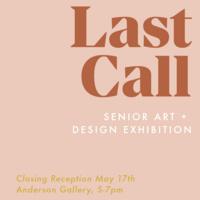 Last Call: A Senior Art + Design Exhibition